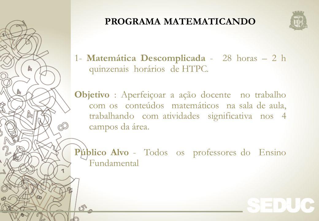 1- Matemática Descomplicada - 28 horas – 2 h quinzenais horários de HTPC. Objetivo : Aperfeiçoar a ação docente no trabalho com os conteúdos matemátic