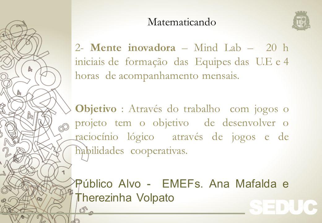 2- Mente inovadora – Mind Lab – 20 h iniciais de formação das Equipes das U.E e 4 horas de acompanhamento mensais. Objetivo : Através do trabalho com