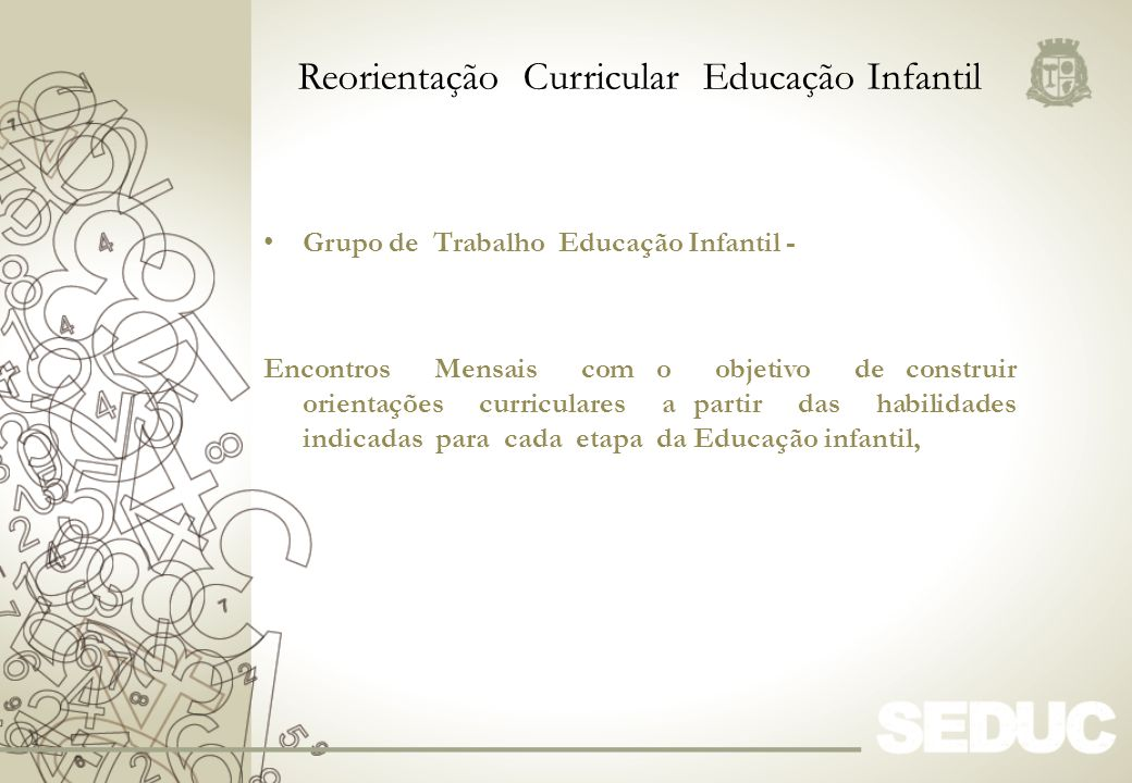 Grupo de Trabalho Educação Infantil - Encontros Mensais com o objetivo de construir orientações curriculares a partir das habilidades indicadas para c