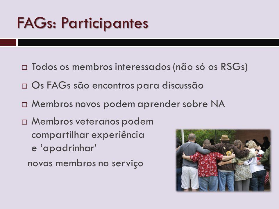 FAGs: Participantes  Todos os membros interessados (não só os RSGs)  Os FAGs são encontros para discussão  Membros novos podem aprender sobre NA  Membros veteranos podem compartilhar experiência e 'apadrinhar' novos membros no serviço