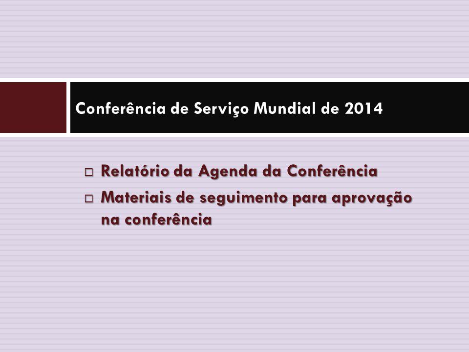  Relatório da Agenda da Conferência  Materiais de seguimento para aprovação na conferência Conferência de Serviço Mundial de 2014