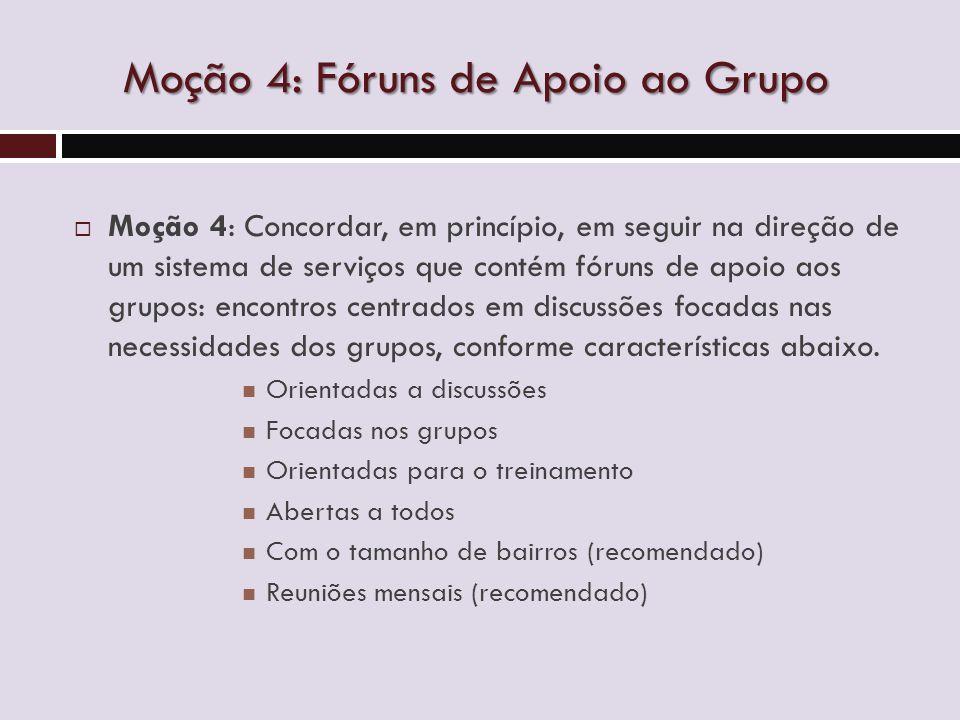 Moção 4: Fóruns de Apoio ao Grupo  Moção 4: Concordar, em princípio, em seguir na direção de um sistema de serviços que contém fóruns de apoio aos grupos: encontros centrados em discussões focadas nas necessidades dos grupos, conforme características abaixo.