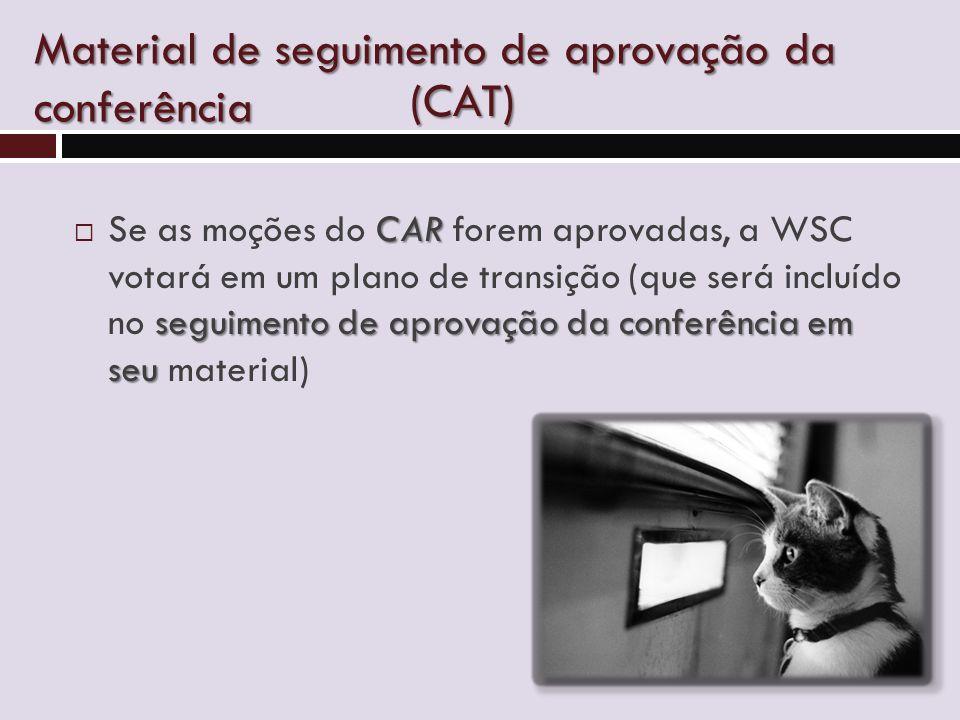 Material de seguimento de aprovação da conferência CAR seguimento de aprovação da conferência em seu  Se as moções do CAR forem aprovadas, a WSC votará em um plano de transição (que será incluído no seguimento de aprovação da conferência em seu material) (CAT)