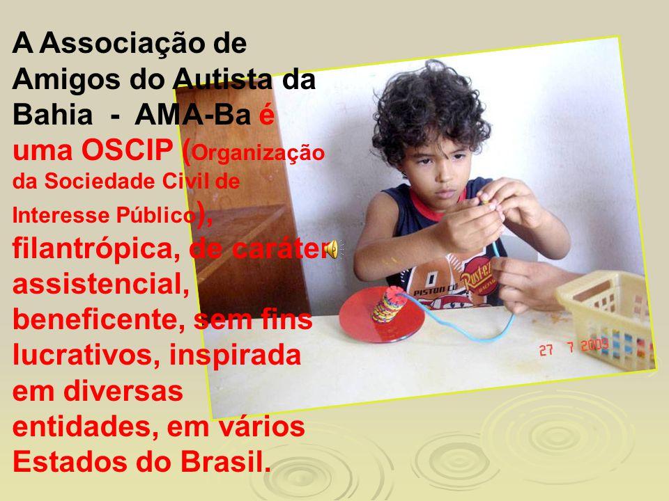 A Associação de Amigos do Autista da Bahia - AMA-Ba é uma OSCIP ( Organização da Sociedade Civil de Interesse Público ), filantrópica, de caráter assi