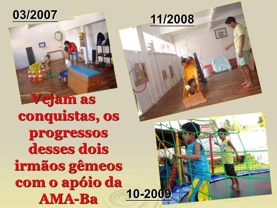 Vejam as conquistas, os progressos desses dois irmãos gêmeos com o apóio da AMA-Ba 03/2007 11/2008 10-2009