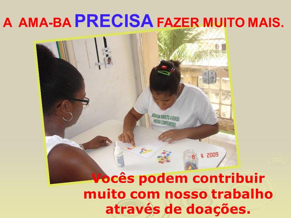 Vocês podem contribuir muito com nosso trabalho através de doações. A AMA-BA PRECISA FAZER MUITO MAIS.