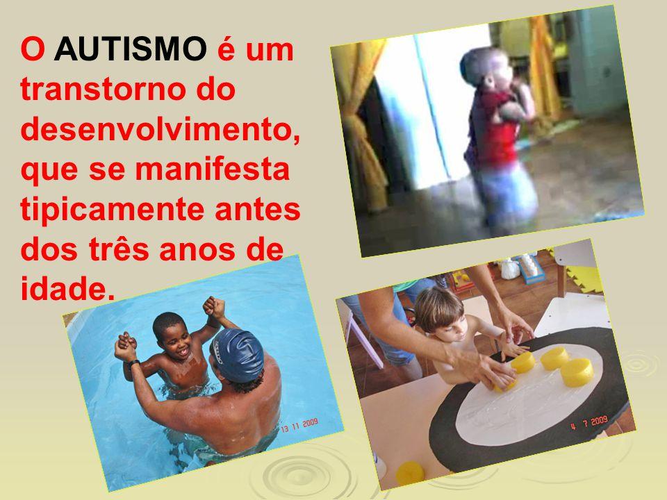 O AUTISMO é um transtorno do desenvolvimento, que se manifesta tipicamente antes dos três anos de idade.