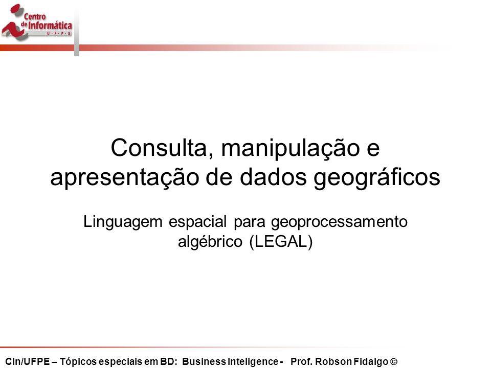 Consulta, manipulação e apresentação de dados geográficos Linguagem espacial para geoprocessamento algébrico (LEGAL)