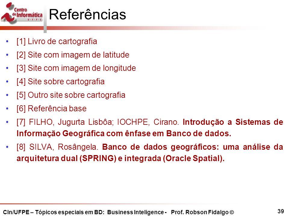 39 Referências [1] Livro de cartografia [2] Site com imagem de latitude [3] Site com imagem de longitude [4] Site sobre cartografia [5] Outro site sobre cartografia [6] Referência base [7] FILHO, Jugurta Lisbôa; IOCHPE, Cirano.