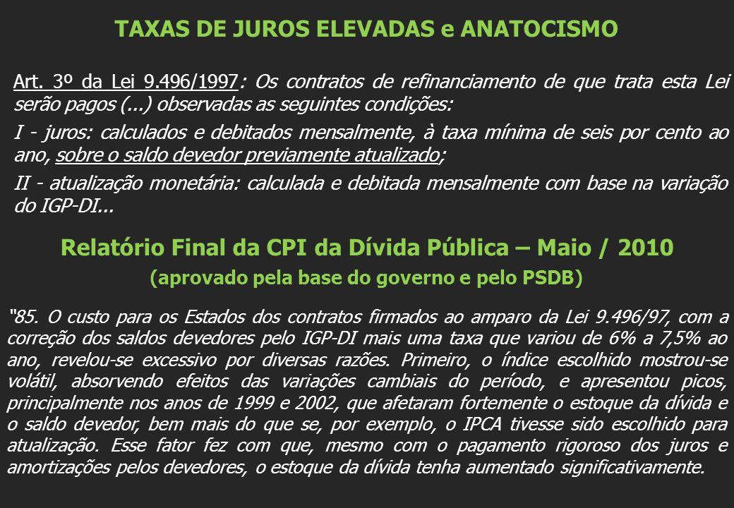 TAXAS DE JUROS ELEVADAS e ANATOCISMO Art. 3º da Lei 9.496/1997: Os contratos de refinanciamento de que trata esta Lei serão pagos (...) observadas as