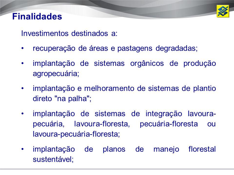Investimentos destinados a: recuperação de áreas e pastagens degradadas; implantação de sistemas orgânicos de produção agropecuária; implantação e mel
