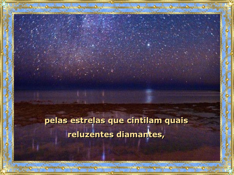 pelas estrelas que cintilam quais reluzentes diamantes, pelas estrelas que cintilam quais reluzentes diamantes,