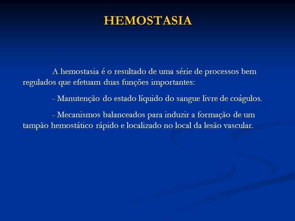 HEMOSTASIA A hemostasia é o resultado de uma série de processos bem regulados que efetuam duas funções importantes: - Manutenção do estado líquido do