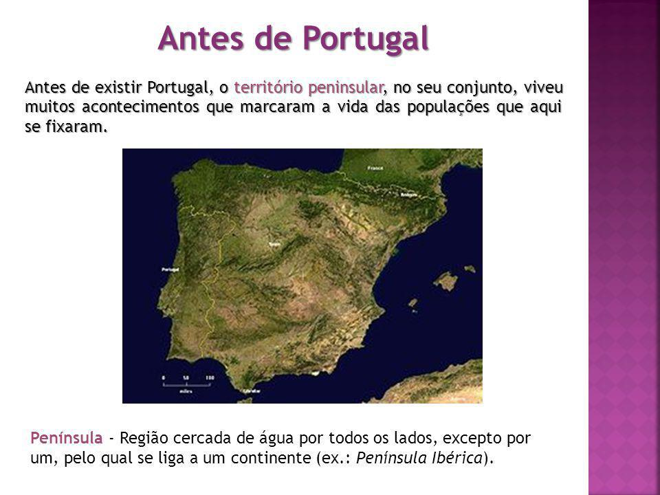 Antes de Portugal Antes de existir Portugal, o território peninsular, no seu conjunto, viveu muitos acontecimentos que marcaram a vida das populações que aqui se fixaram.