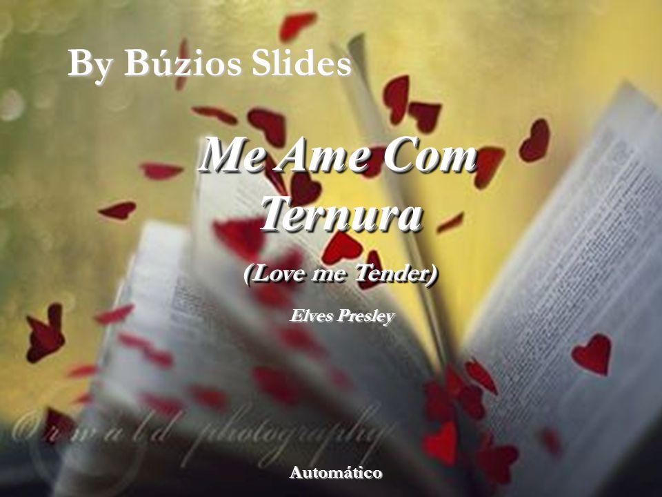 By Búzios Slides Me Ame Com Ternura ( Love me Tender) Me Ame Com Ternura (Love me Tender) Automático Elves Presley