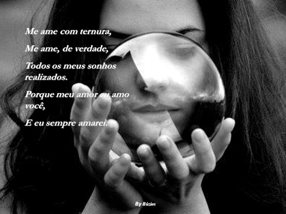 Me ame com ternura, Me ame, de verdade, Todos os meus sonhos realizados.