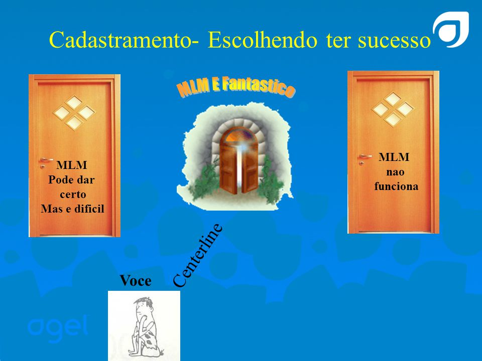 Cadastramento- Escolhendo ter sucesso Centerline Voce MLM E Fantastico MLM nao funciona MLM Pode dar certo Mas e dificil