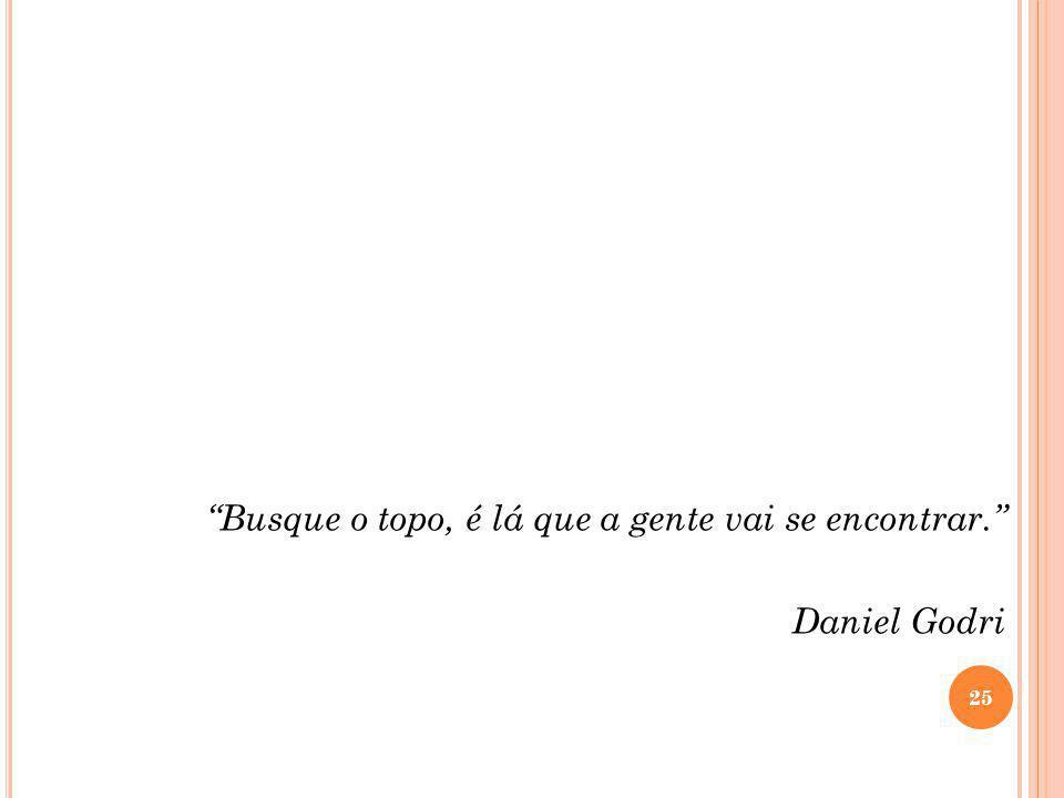"""""""Busque o topo, é lá que a gente vai se encontrar."""" Daniel Godri 25"""