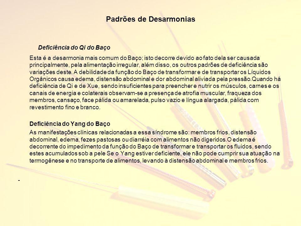 Padrões de Desarmonias Deficiência do Qi do Baço Esta é a desarmonia mais comum do Baço; isto decorre devido ao fato dela ser causada principalmente,