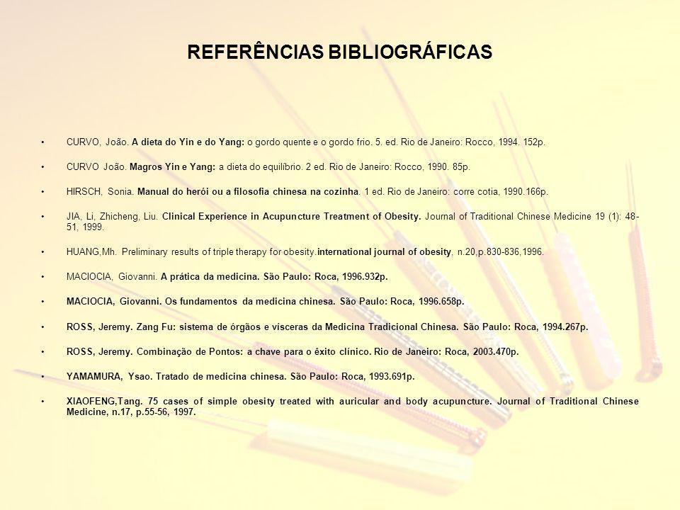 REFERÊNCIAS BIBLIOGRÁFICAS CURVO, João. A dieta do Yin e do Yang: o gordo quente e o gordo frio. 5. ed. Rio de Janeiro: Rocco, 1994. 152p. CURVO João.
