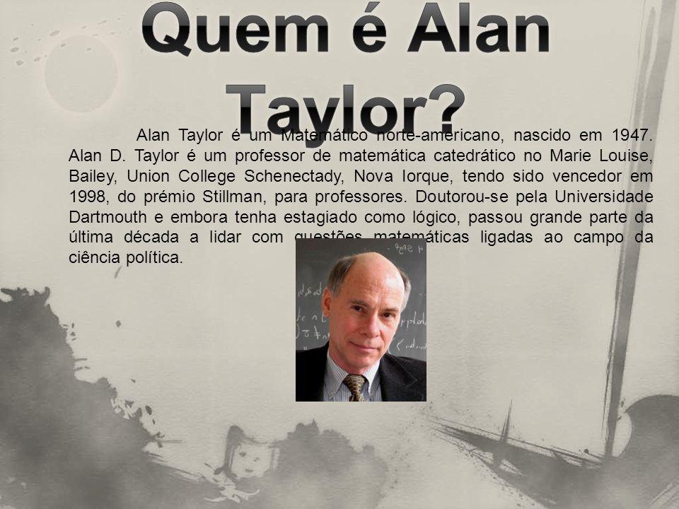 Alan Taylor é um Matemático norte-americano, nascido em 1947. Alan D. Taylor é um professor de matemática catedrático no Marie Louise, Bailey, Union C