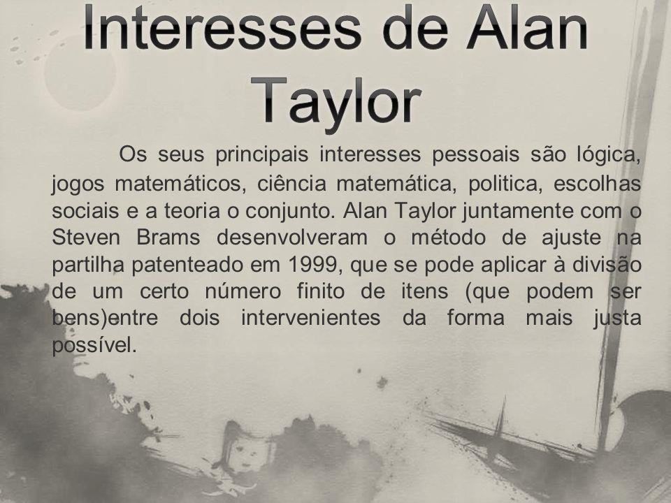 Os seus principais interesses pessoais são lógica, jogos matemáticos, ciência matemática, politica, escolhas sociais e a teoria o conjunto. Alan Taylo