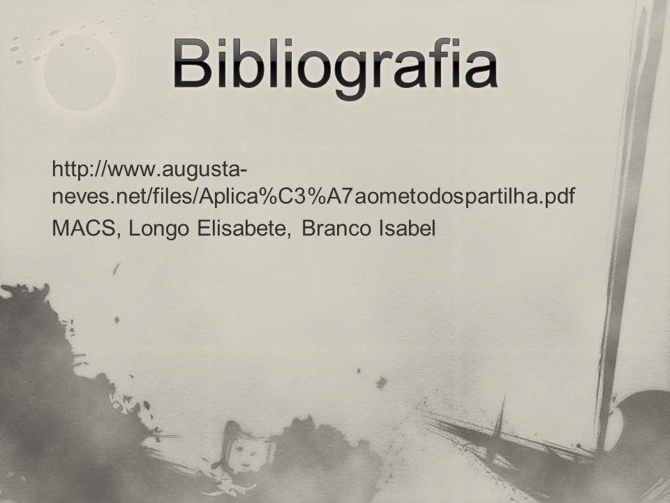 http://www.augusta- neves.net/files/Aplica%C3%A7aometodospartilha.pdf MACS, Longo Elisabete, Branco Isabel