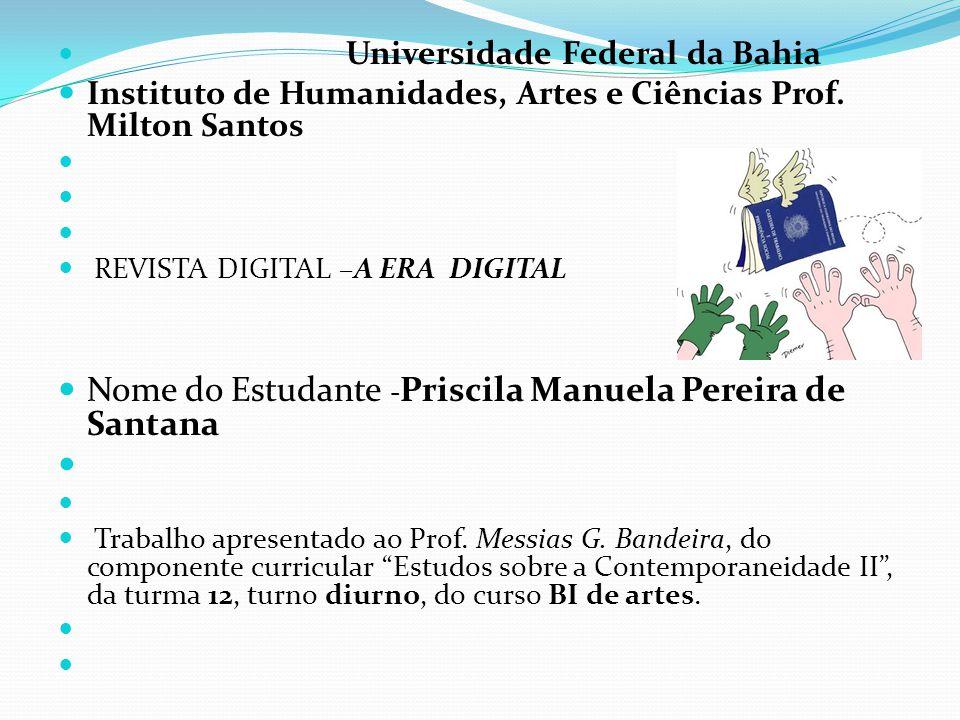 Universidade Federal da Bahia Instituto de Humanidades, Artes e Ciências Prof. Milton Santos REVISTA DIGITAL –A ERA DIGITAL Nome do Estudante - Prisci