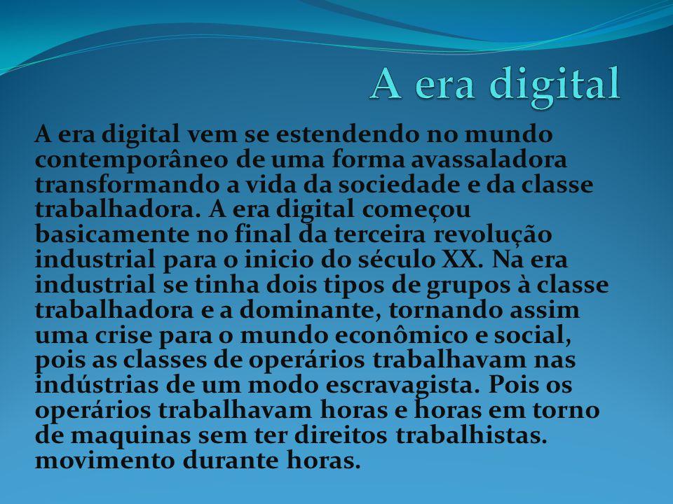 A era digital vem se estendendo no mundo contemporâneo de uma forma avassaladora transformando a vida da sociedade e da classe trabalhadora. A era dig