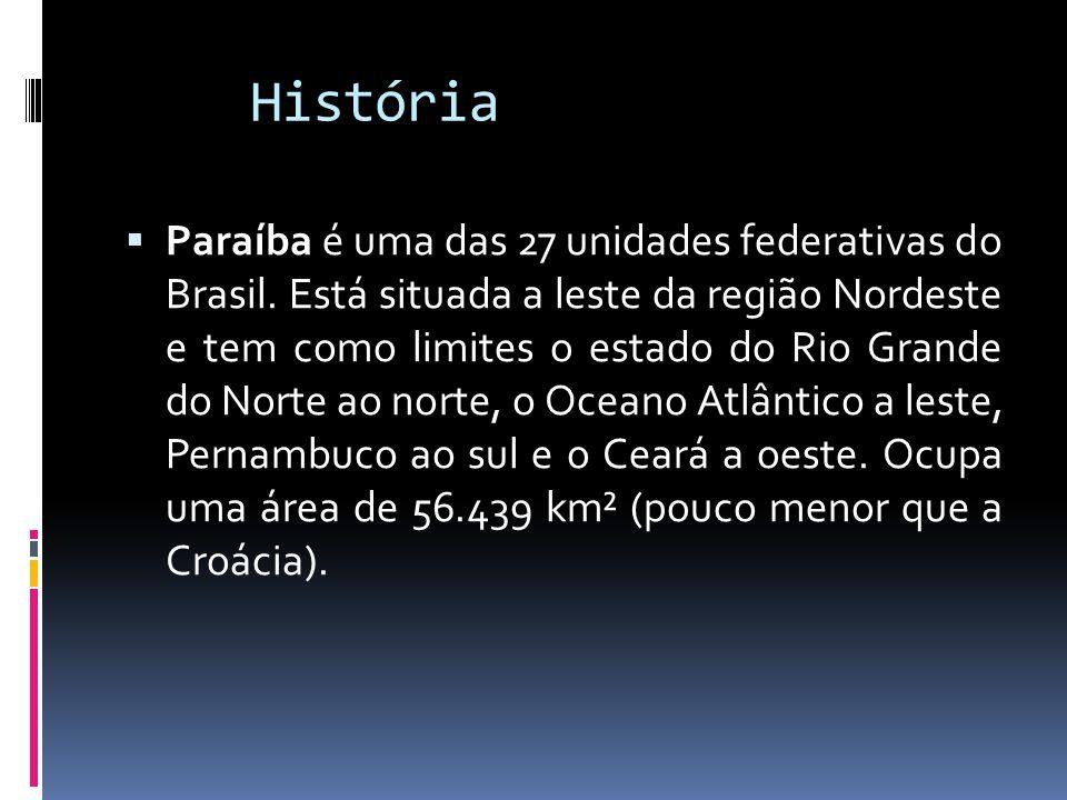 História  Paraíba é uma das 27 unidades federativas do Brasil. Está situada a leste da região Nordeste e tem como limites o estado do Rio Grande do N