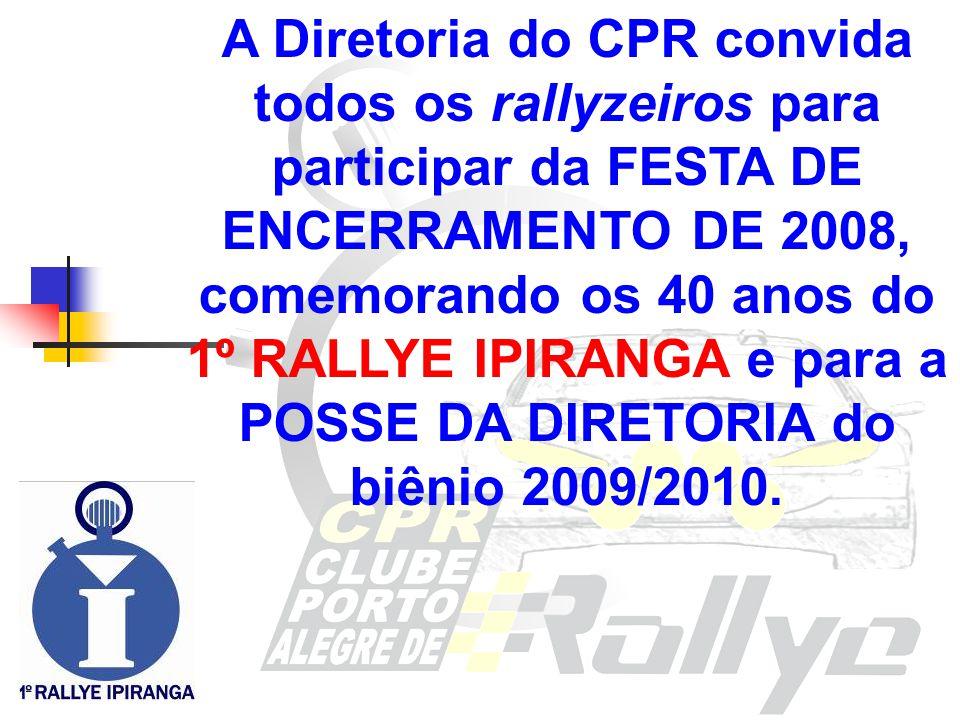 A Diretoria do CPR convida todos os rallyzeiros para participar da FESTA DE ENCERRAMENTO DE 2008, comemorando os 40 anos do 1º RALLYE IPIRANGA e para a POSSE DA DIRETORIA do biênio 2009/2010.