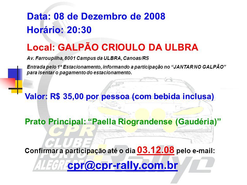 Data: 08 de Dezembro de 2008 Local: GALPÃO CRIOULO DA ULBRA Horário: 20:30 Valor: R$ 35,00 por pessoa (com bebida inclusa) Prato Principal: Paella Riograndense (Gaudéria) Confirmar a participação até o dia 03.12.08 pelo e-mail: cpr@cpr-rally.com.br Av.