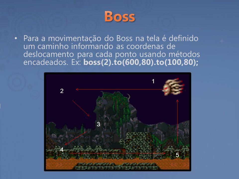 Para a movimentação do Boss na tela é definido um caminho informando as coordenas de deslocamento para cada ponto usando métodos encadeados. Ex: boss(