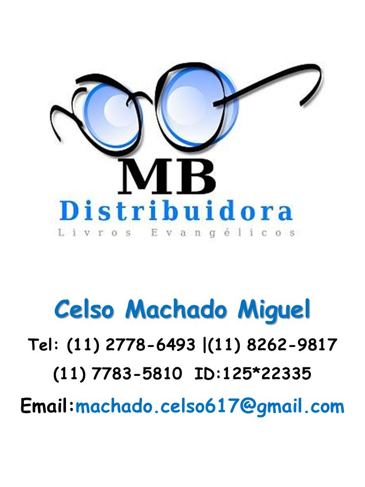 Celso Machado Miguel Celso Machado Miguel Tel: (11) 2778-6493 |(11) 8262-9817 (11) 7783-5810 ID:125*22335 Email:machado.celso617@gmail.com