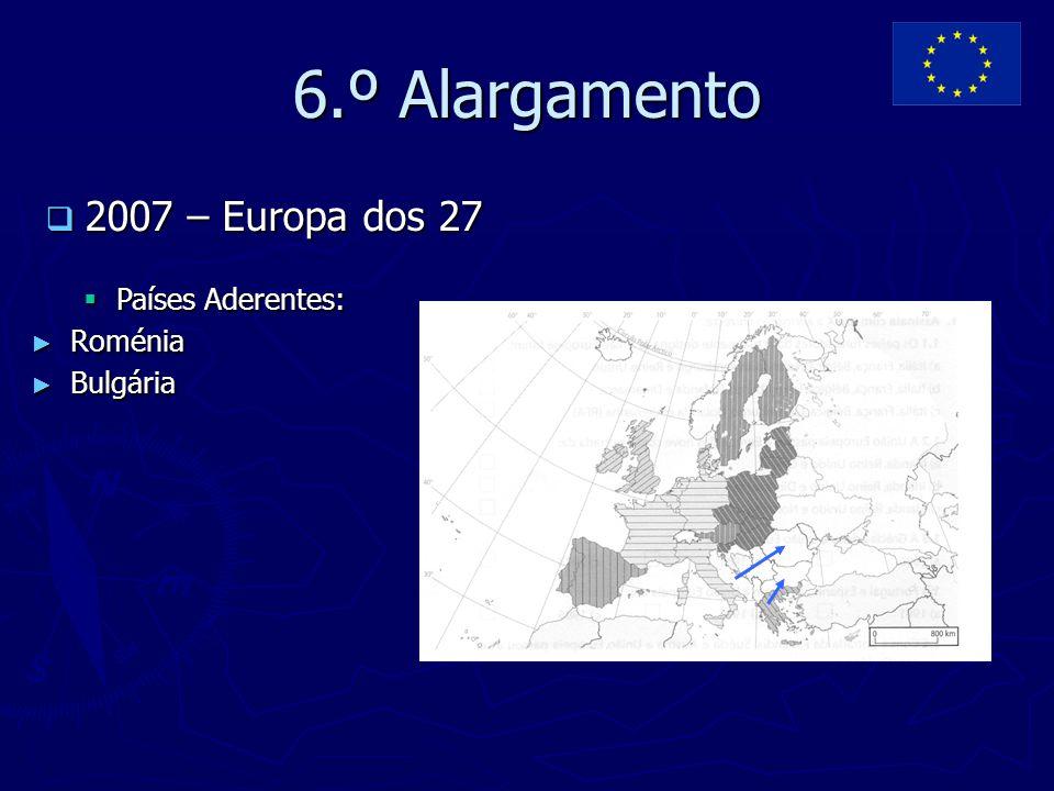 6.º Alargamento  2007 – Europa dos 27  Países Aderentes: ► Roménia ► Bulgária