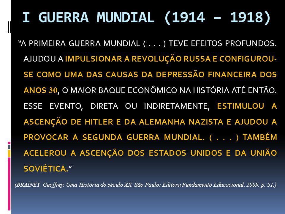 """I GUERRA MUNDIAL (1914 – 1918) """"A PRIMEIRA GUERRA MUNDIAL (... ) TEVE EFEITOS PROFUNDOS. AJUDOU A IMPULSIONAR A REVOLUÇÃO RUSSA E CONFIGUROU- SE COMO"""