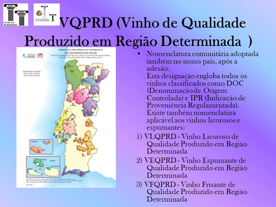 VQPRD (Vinho de Qualidade Produzido em Região Determinada ) Nomenclatura comunitária adoptada também no nosso país, após a adesão. Esta designação eng