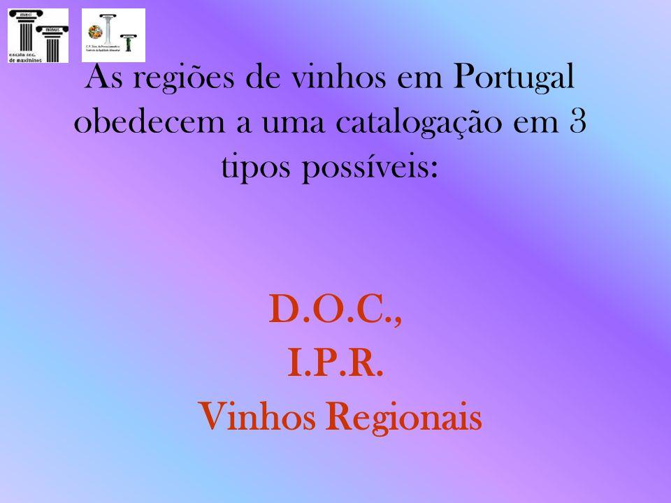 As regiões de vinhos em Portugal obedecem a uma catalogação em 3 tipos possíveis: D.O.C., I.P.R. Vinhos Regionais