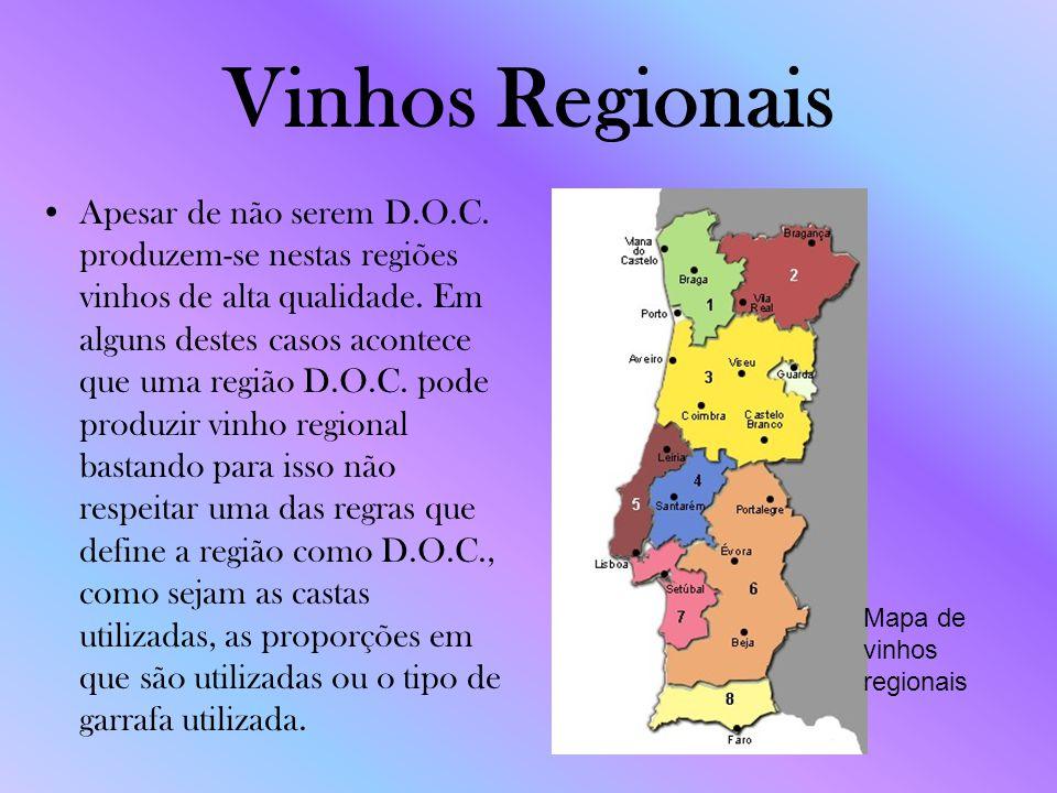 Vinhos Regionais Apesar de não serem D.O.C. produzem-se nestas regiões vinhos de alta qualidade. Em alguns destes casos acontece que uma região D.O.C.