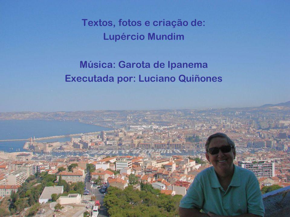 Textos, fotos e criação de: Lupércio Mundim Música: Garota de Ipanema Executada por: Luciano Quiñones