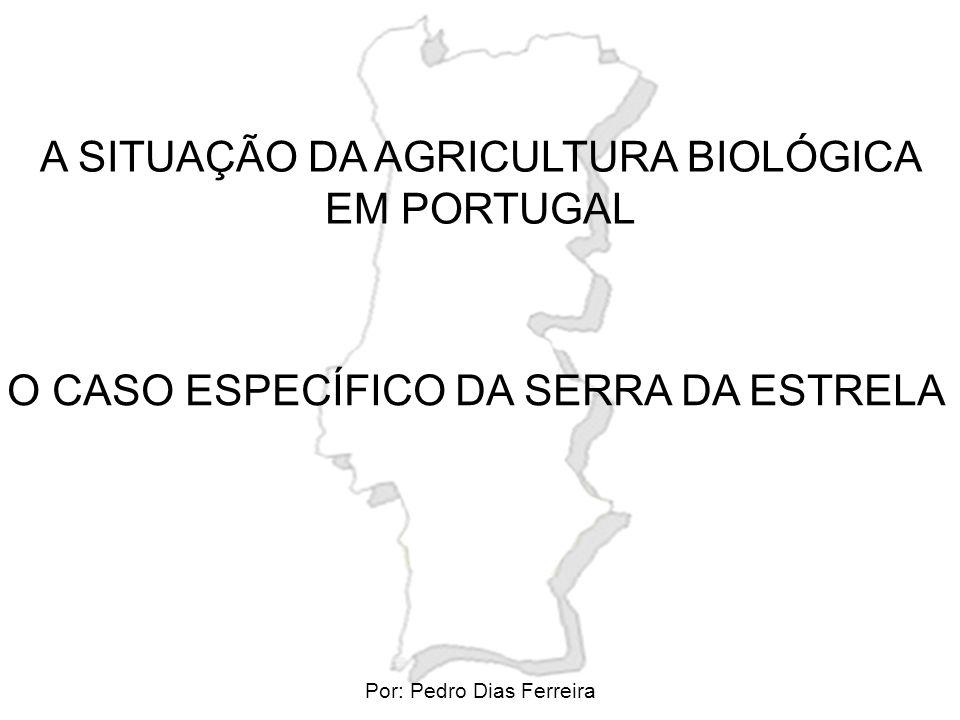 A SITUAÇÃO DA AGRICULTURA BIOLÓGICA EM PORTUGAL O CASO ESPECÍFICO DA SERRA DA ESTRELA Por: Pedro Dias Ferreira
