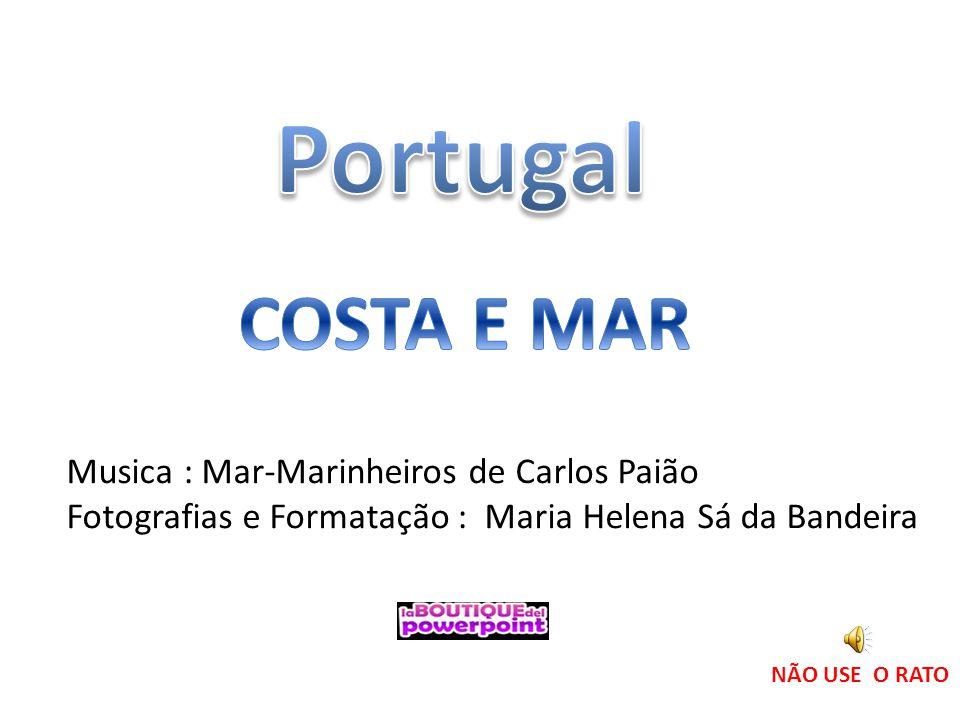 Musica : Mar-Marinheiros de Carlos Paião Fotografias e Formatação : Maria Helena Sá da Bandeira NÃO USE O RATO