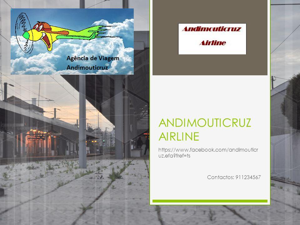 ANDIMOUTICRUZ AIRLINE https://www.facebook.com/andimouticr uz.efa?fref=ts Contactos: 911234567