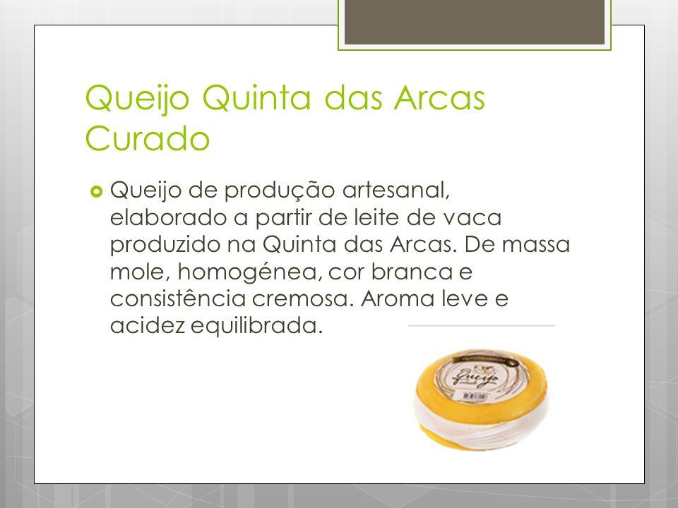 Queijo Quinta das Arcas Curado  Queijo de produção artesanal, elaborado a partir de leite de vaca produzido na Quinta das Arcas.