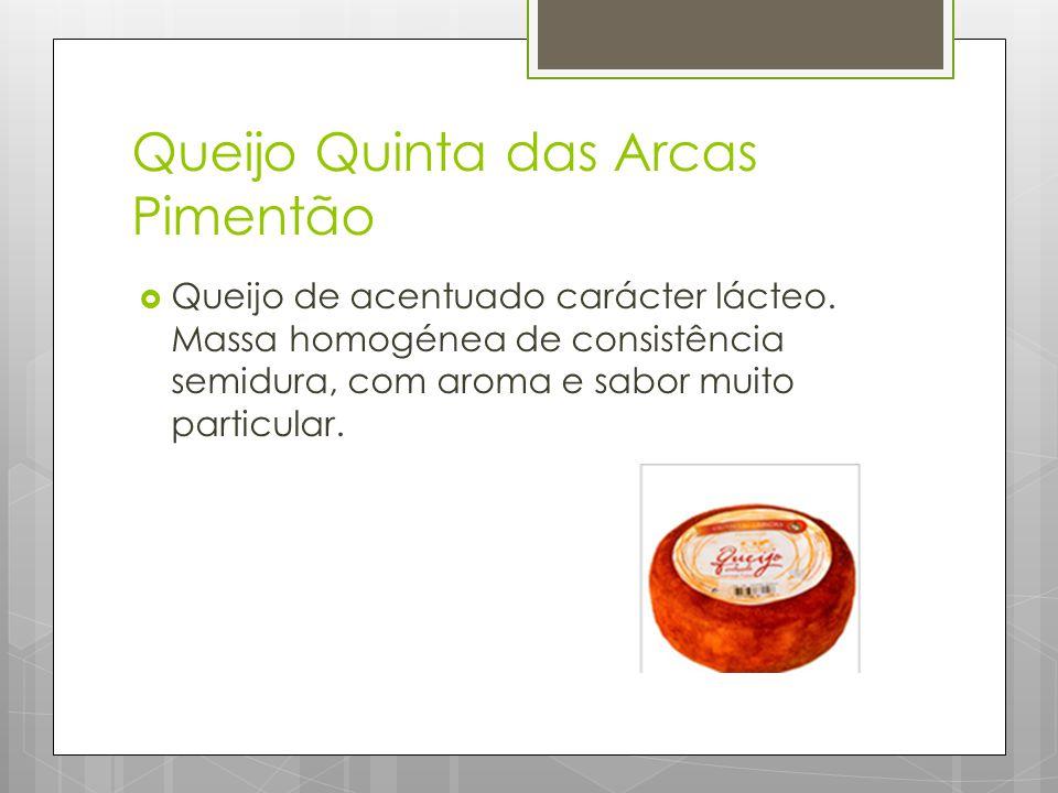 Queijo Quinta das Arcas Pimentão  Queijo de acentuado carácter lácteo.