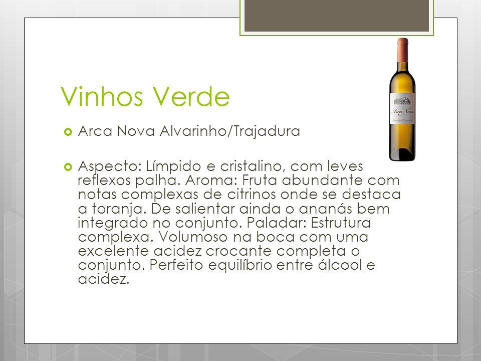 Vinhos Verde  Arca Nova Alvarinho/Trajadura  Aspecto: Límpido e cristalino, com leves reflexos palha.