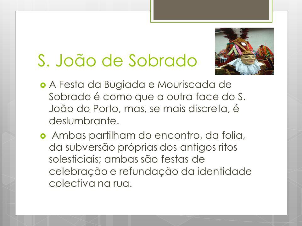 S.João de Sobrado  A Festa da Bugiada e Mouriscada de Sobrado é como que a outra face do S.