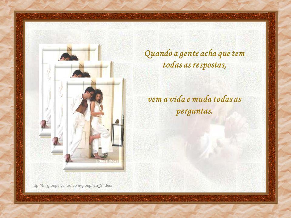 http://br.groups.yahoo.com/group/Isa_Slides/ Porque a vida não é certa... Nada aqui é certo... O que é certo mesmo é que temos que viver cada momento,