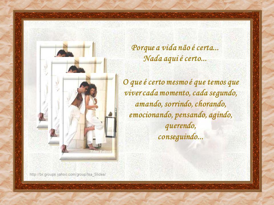 http://br.groups.yahoo.com/group/Isa_Slides/ Essa pessoa pode não estar 100% do tempo ao seu lado... Mas vai estar 100% da vida dela esperando você! A