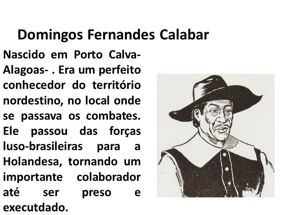 Domingos Fernandes Calabar Nascido em Porto Calva- Alagoas-.